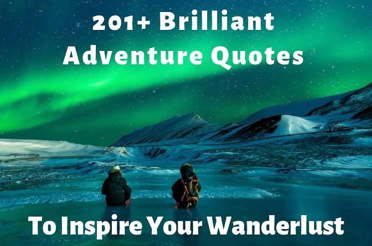 201+ Brilliant Adventure Quotes to Inspire Your Wanderlust in 2019