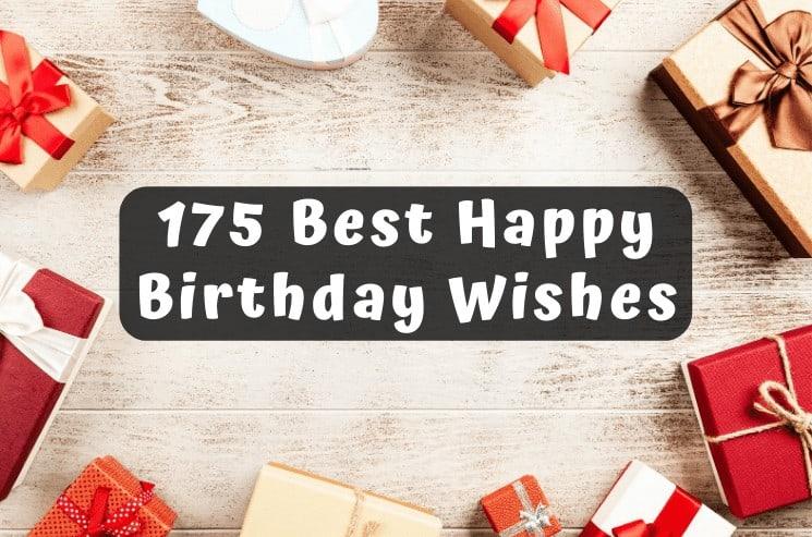 175 Best Happy Birthday Wishes