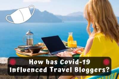 How has Covid-19 Influenced Travel Bloggers? (10 Interviews)