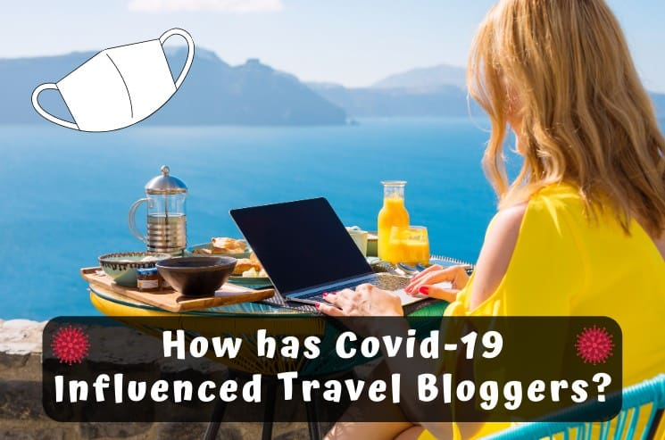 How has Covid-19 Influenced Travel Bloggers?